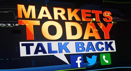 Markets Today Talk Back