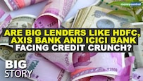 Big Story | HDFC, Axis and ICICI Bank raise nearly Rs 35,000 crore via QIPs; are big banks facing a credit crunch?