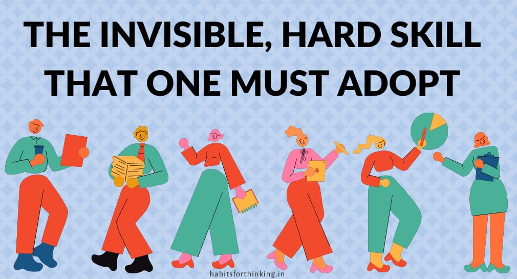 The invisible hard skill that one must adopt